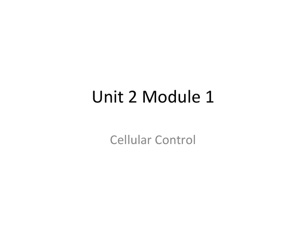 Preview of UNIT 2 MODULE 1 CELLULAR CONTROL