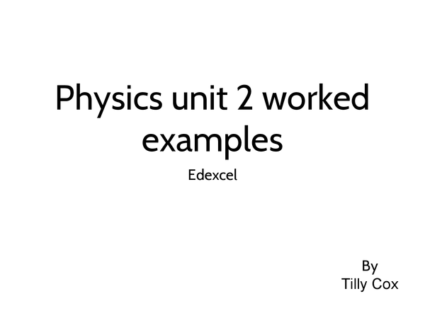Preview of Unit 2 physics edexcel past paper worked examples