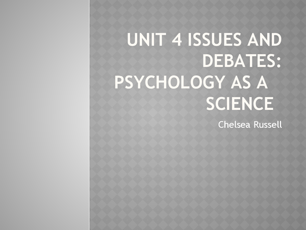 Preview of UNIT 4 ISSUES AND DEBATES: Is psychology a science?