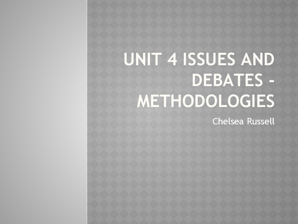 Preview of UNIT 4 ISSUES AND DEBATES - Methodologies