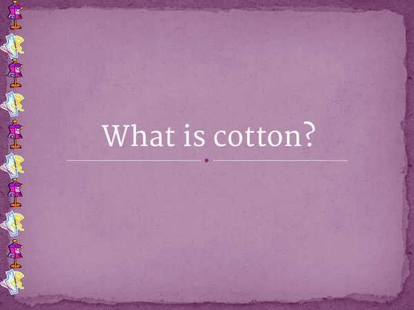 Preview of Textiles: What is Cotton?
