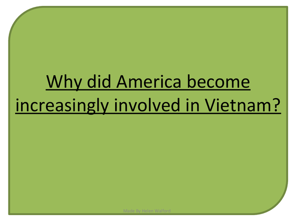 Preview of Why did America become increasingly involved in the Vietnam war?