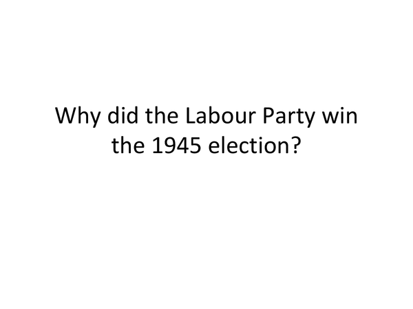 Preview of Why did the Labour Party win the 1945 election