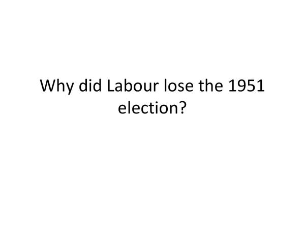 Preview of Why did the Labour Party lose the 1951 election