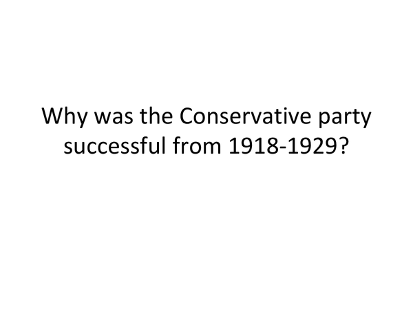 Preview of Why was the Conservative party successful from 1918-1929?