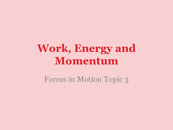 Preview of Work, Energy and Momentum