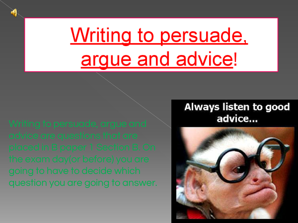 Preview of Writing to argue, persuade and advice.