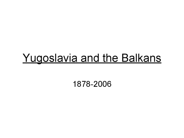 Preview of Yugoslavia and the Balkans - 1878-2006